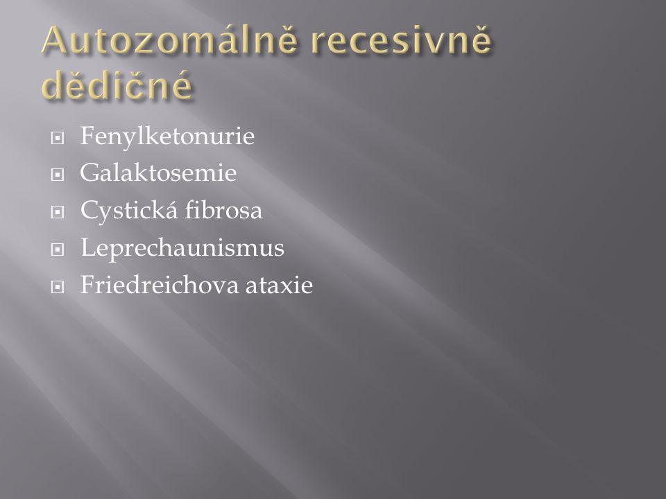  Porucha metabolismu aminokyseliny fenylalaninu -> tyrosin  Poškození CNS, mentální zaostalost  Výskyt 1:10000 (cca 12 dětí s touto chorobou/rok)  Léčitelné – časná diagnóza  Přenašeči: Aa X Aa  Projevy: nedostatek melaninu, zvracení, křeče, dítě – poškození vývoje mozku  Guthrieho test
