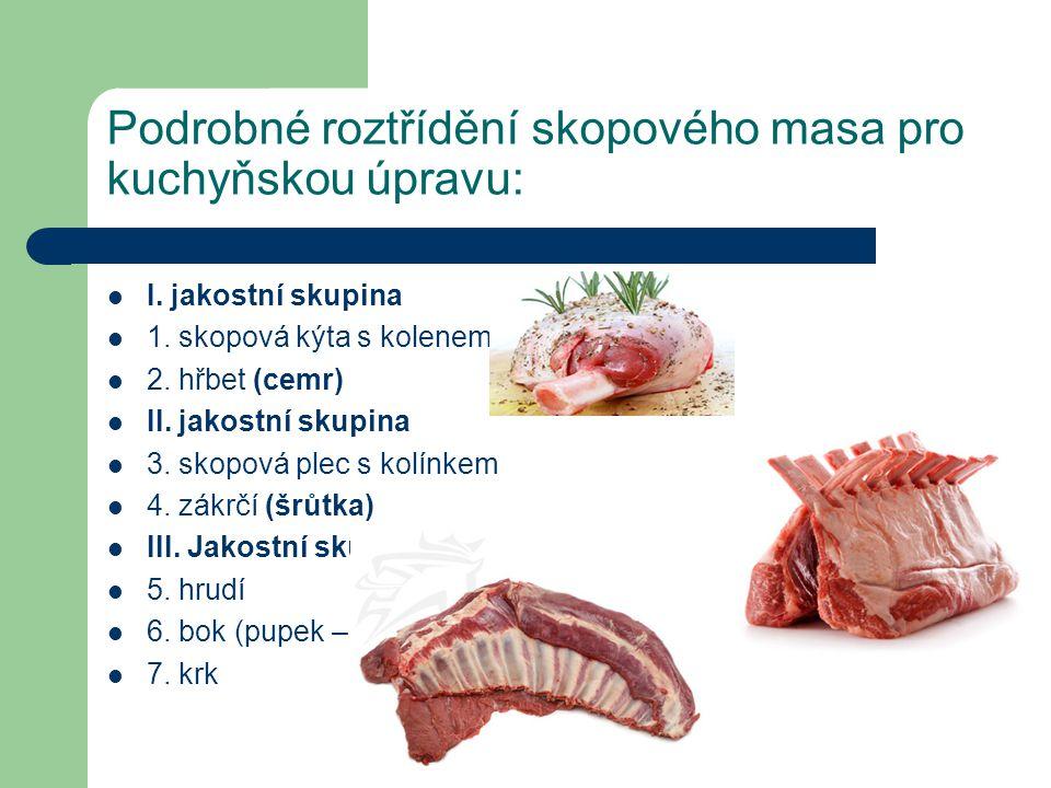 Podrobné roztřídění skopového masa pro kuchyňskou úpravu: I. jakostní skupina 1. skopová kýta s kolenem 2. hřbet (cemr) II. jakostní skupina 3. skopov