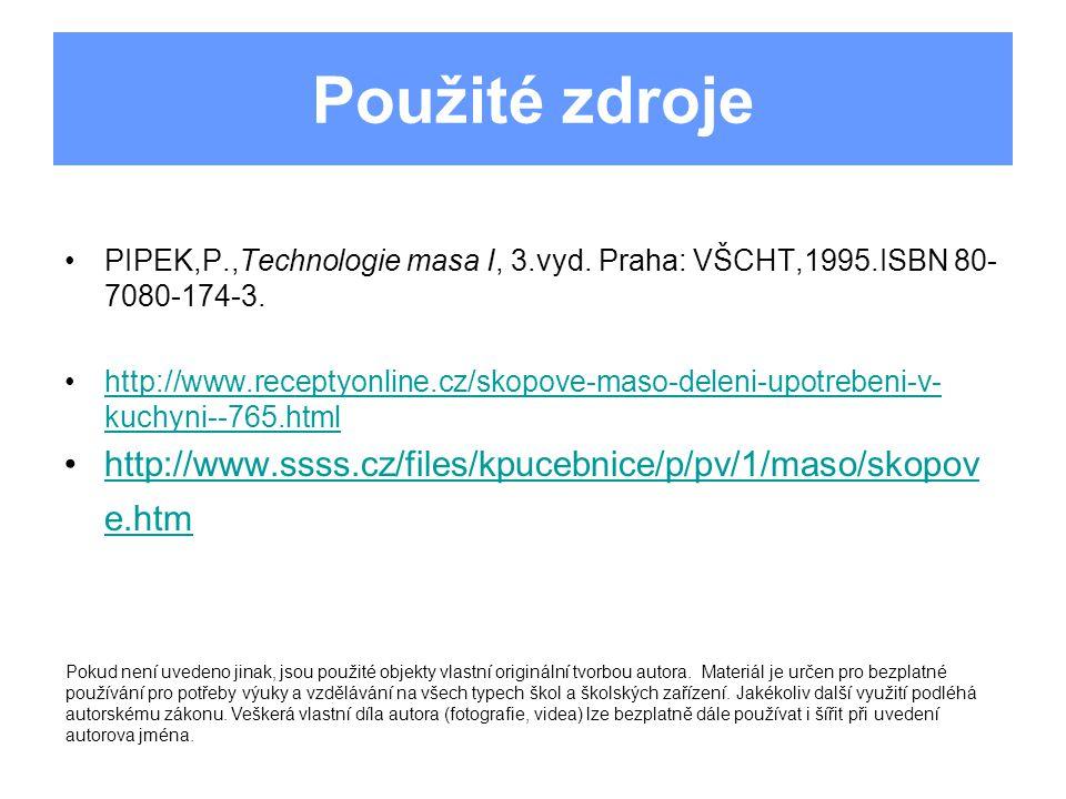 Použité zdroje PIPEK,P.,Technologie masa I, 3.vyd. Praha: VŠCHT,1995.ISBN 80- 7080-174-3. http://www.receptyonline.cz/skopove-maso-deleni-upotrebeni-v
