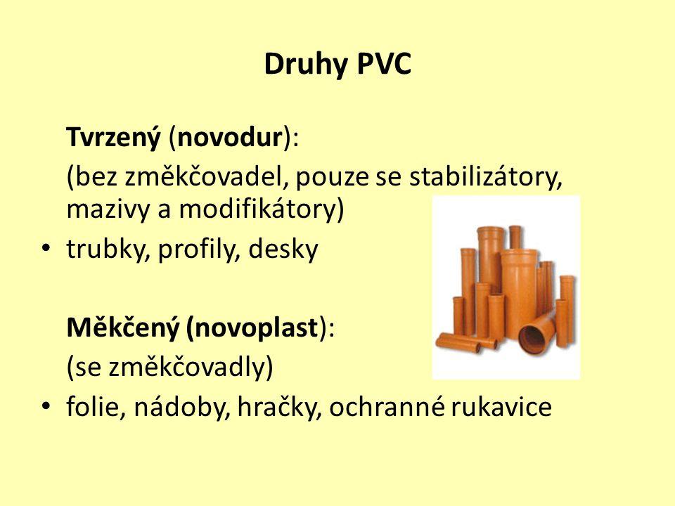 Druhy PVC Tvrzený (novodur): (bez změkčovadel, pouze se stabilizátory, mazivy a modifikátory) trubky, profily, desky Měkčený (novoplast): (se změkčova