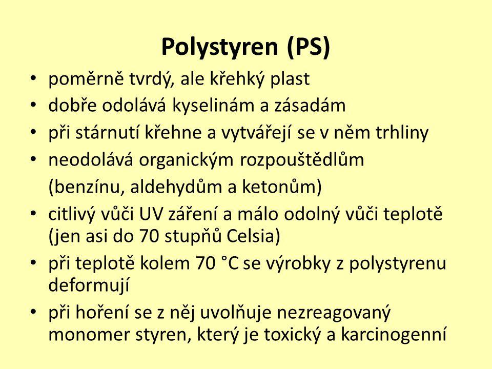 Polystyren (PS) poměrně tvrdý, ale křehký plast dobře odolává kyselinám a zásadám při stárnutí křehne a vytvářejí se v něm trhliny neodolává organický
