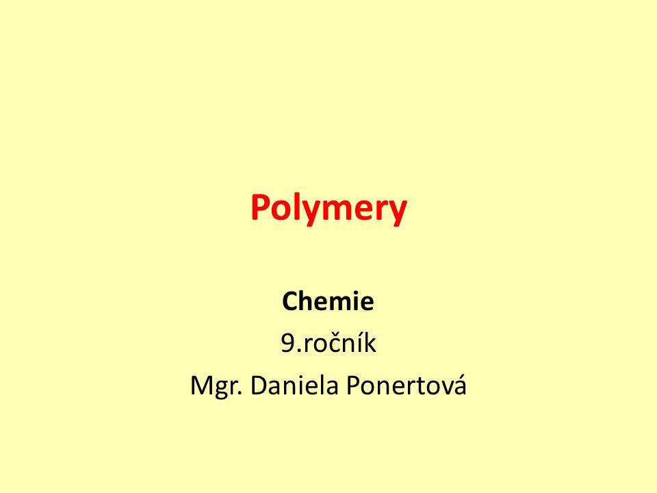 Polymery Chemie 9.ročník Mgr. Daniela Ponertová