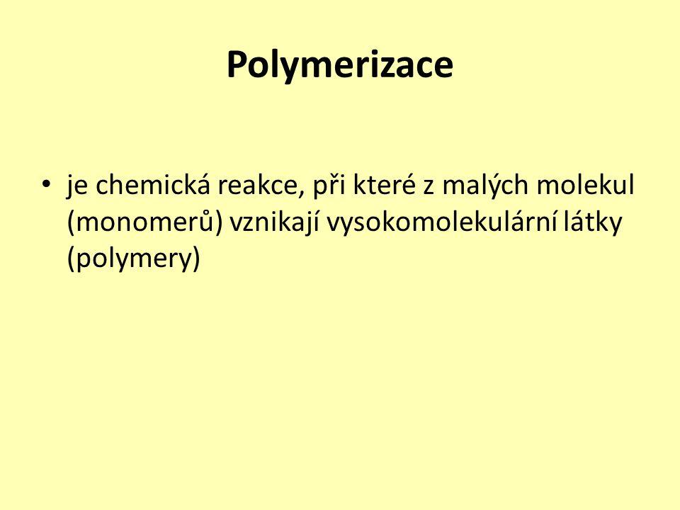 Polymerizace je chemická reakce, při které z malých molekul (monomerů) vznikají vysokomolekulární látky (polymery)