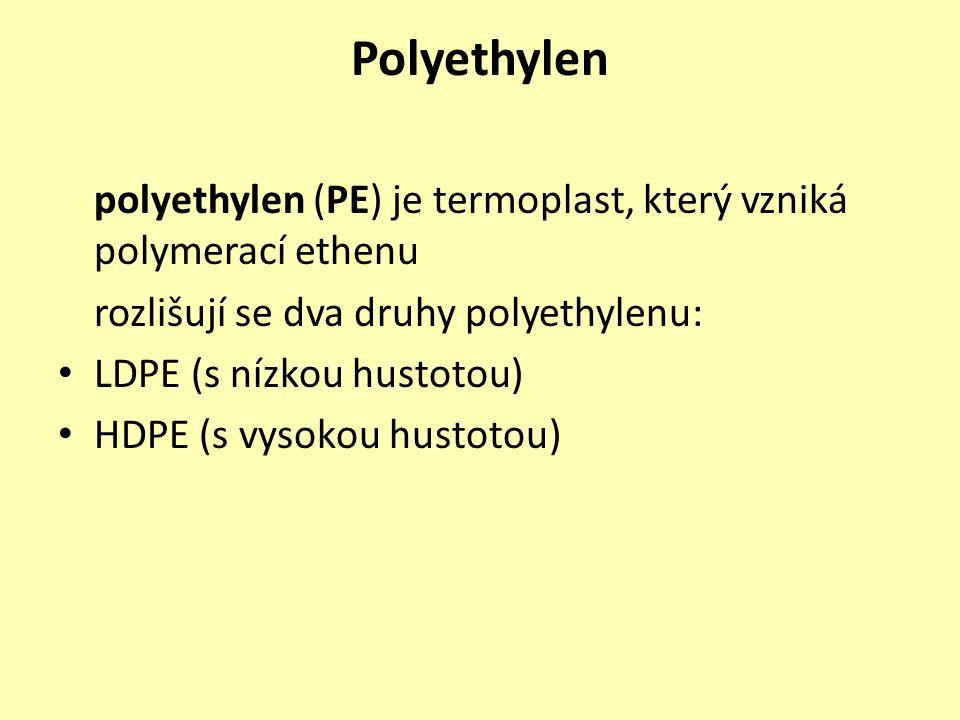 Polyethylen polyethylen (PE) je termoplast, který vzniká polymerací ethenu rozlišují se dva druhy polyethylenu: LDPE (s nízkou hustotou) HDPE (s vysok