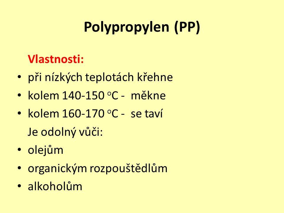 Polypropylen (PP) Vlastnosti: při nízkých teplotách křehne kolem 140-150 o C - měkne kolem 160-170 o C - se taví Je odolný vůči: olejům organickým roz