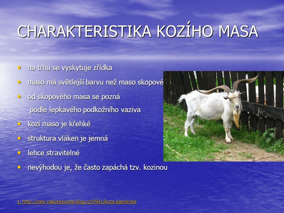 CHARAKTERISTIKA KOZÍHO MASA na trhu se vyskytuje zřídka na trhu se vyskytuje zřídka maso má světlejší barvu než maso skopové maso má světlejší barvu n