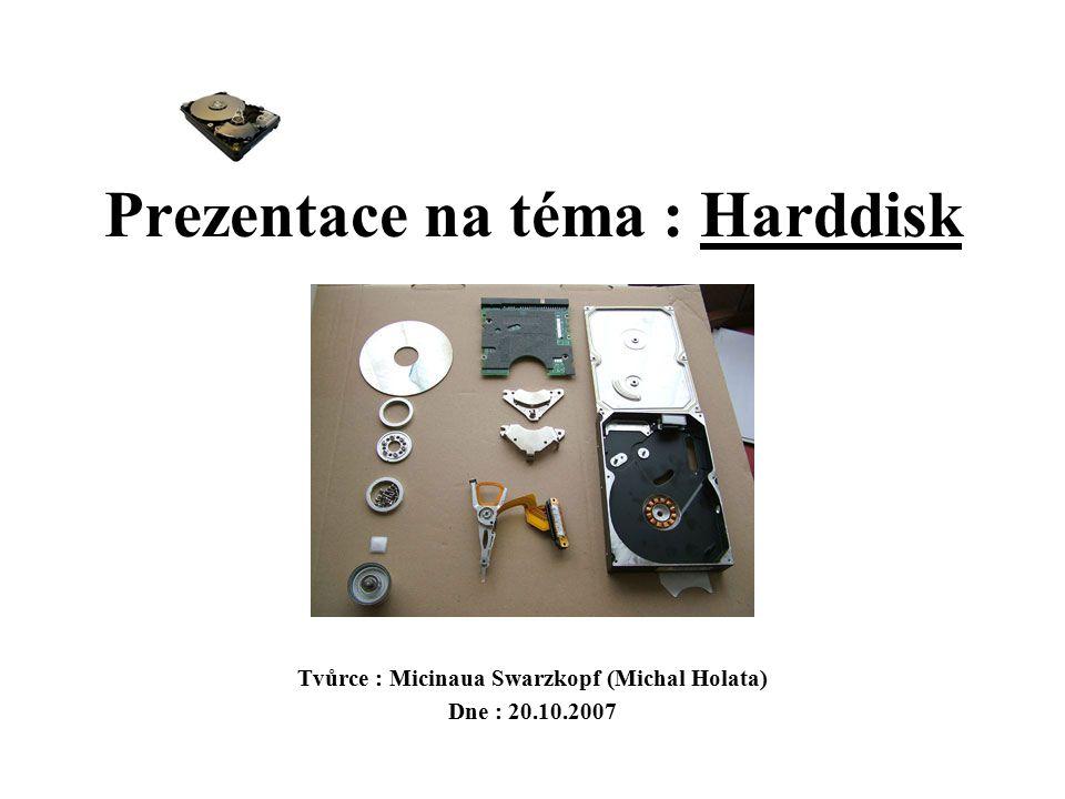 Prezentace na téma : Harddisk Tvůrce : Micinaua Swarzkopf (Michal Holata) Dne : 20.10.2007