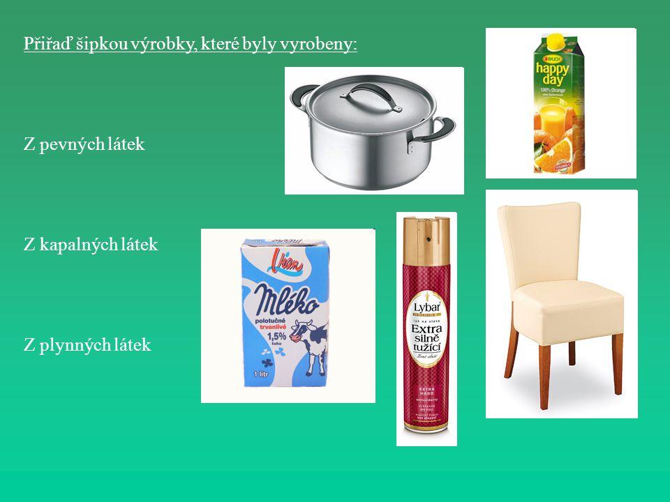 Přiřaď šipkou výrobky, které byly vyrobeny: Z pevných látek Z kapalných látek Z plynných látek