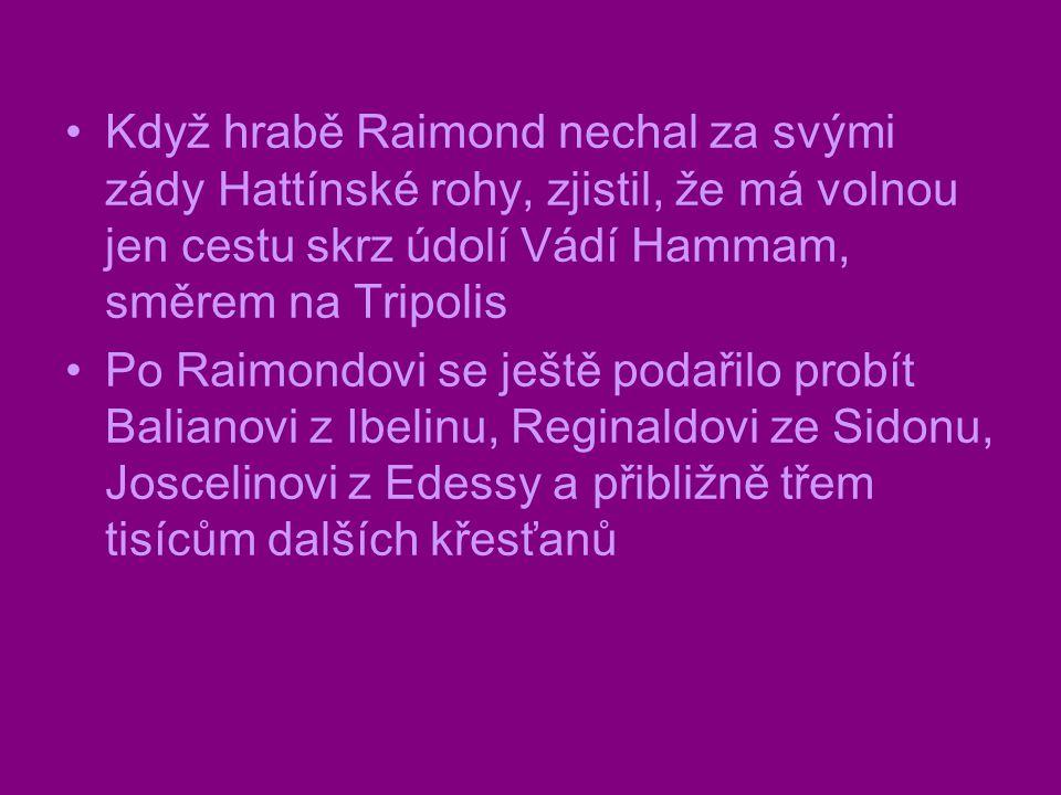 Když hrabě Raimond nechal za svými zády Hattínské rohy, zjistil, že má volnou jen cestu skrz údolí Vádí Hammam, směrem na Tripolis Po Raimondovi se je