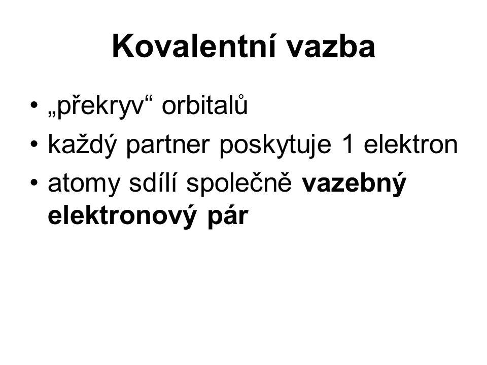 """Kovalentní vazba """"překryv"""" orbitalů každý partner poskytuje 1 elektron atomy sdílí společně vazebný elektronový pár"""