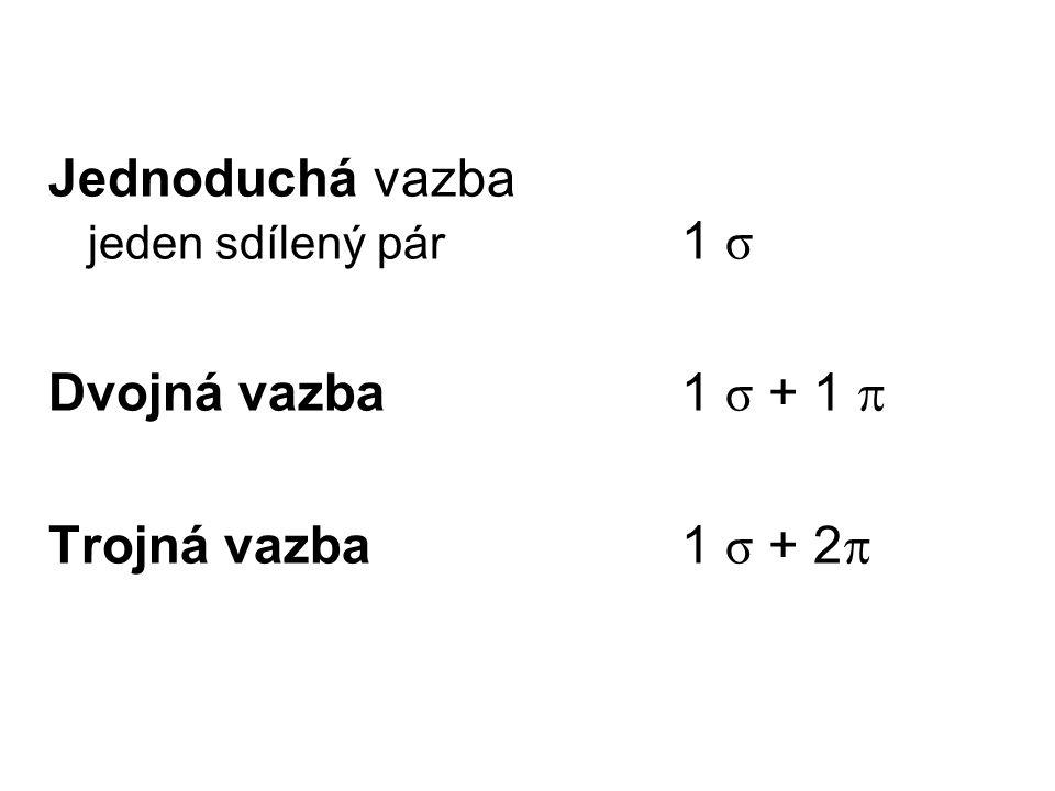 Jednoduchá vazba jeden sdílený pár 1 σ Dvojná vazba1 σ + 1  Trojná vazba 1 σ + 2 