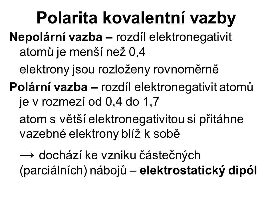 Polarita kovalentní vazby Nepolární vazba – rozdíl elektronegativit atomů je menší než 0,4 elektrony jsou rozloženy rovnoměrně Polární vazba – rozdíl elektronegativit atomů je v rozmezí od 0,4 do 1,7 atom s větší elektronegativitou si přitáhne vazebné elektrony blíž k sobě → dochází ke vzniku částečných (parciálních) nábojů – elektrostatický dipól