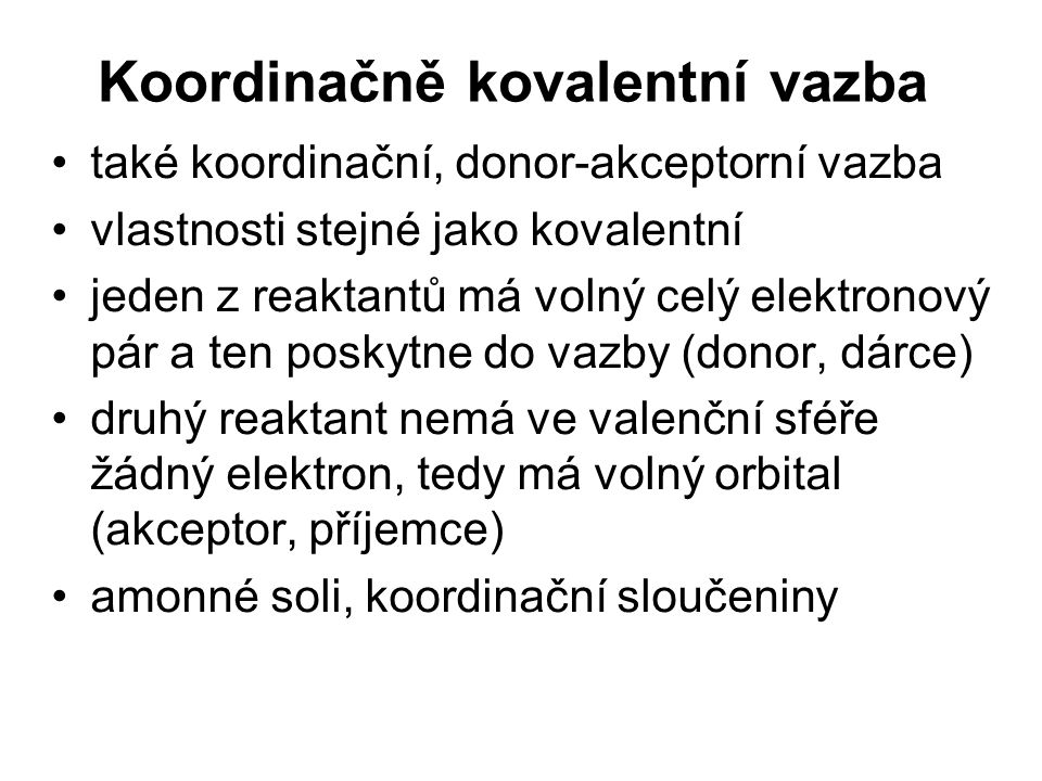 Koordinačně kovalentní vazba také koordinační, donor-akceptorní vazba vlastnosti stejné jako kovalentní jeden z reaktantů má volný celý elektronový pá