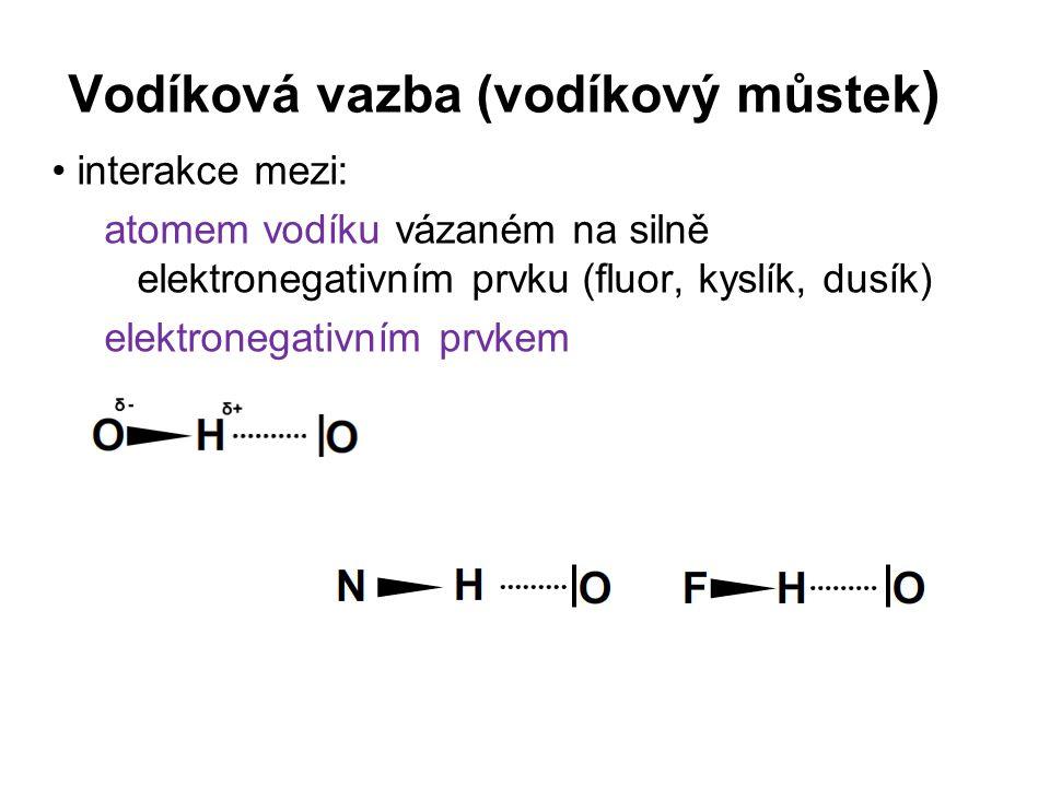 Vodíková vazba (vodíkový můstek ) interakce mezi: atomem vodíku vázaném na silně elektronegativním prvku (fluor, kyslík, dusík) elektronegativním prvk