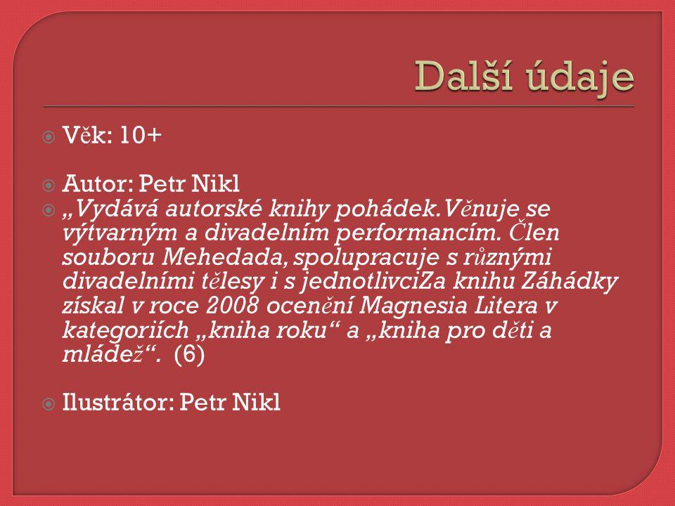 """ V ě k: 10+  Autor: Petr Nikl  """"Vydává autorské knihy pohádek."""