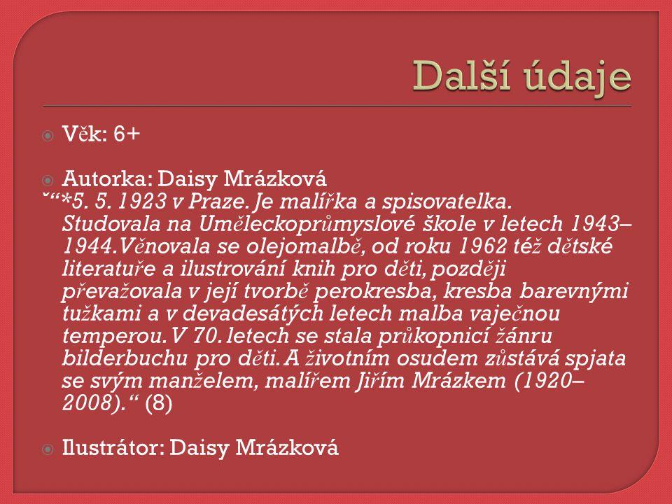  V ě k: 6+  Autorka: Daisy Mrázková ˇ *5. 5. 1923 v Praze.