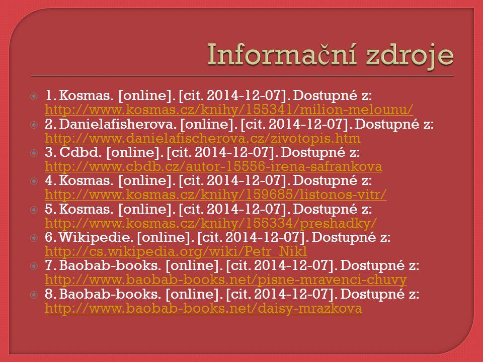  1. Kosmas. [online]. [cit. 2014-12-07]. Dostupné z: http://www.kosmas.cz/knihy/155341/milion-melounu/ http://www.kosmas.cz/knihy/155341/milion-melou