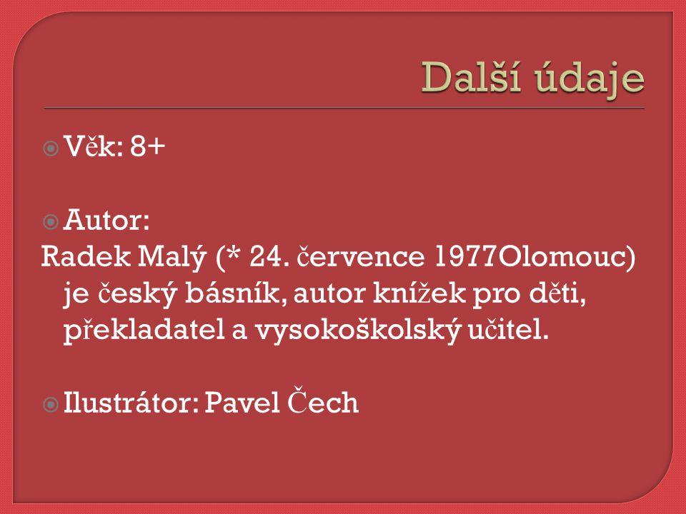  V ě k: 8+  Autor: Radek Malý (* 24.