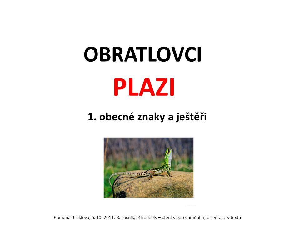 OBRATLOVCI PLAZI 1. obecné znaky a ještěři Romana Breklová, 6. 10. 2011, 8. ročník, přírodopis – čtení s porozuměním, orientace v textu