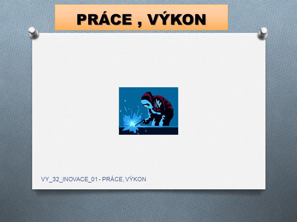 PRÁCE, VÝKON VY_32_INOVACE_01 - PRÁCE, VÝKON