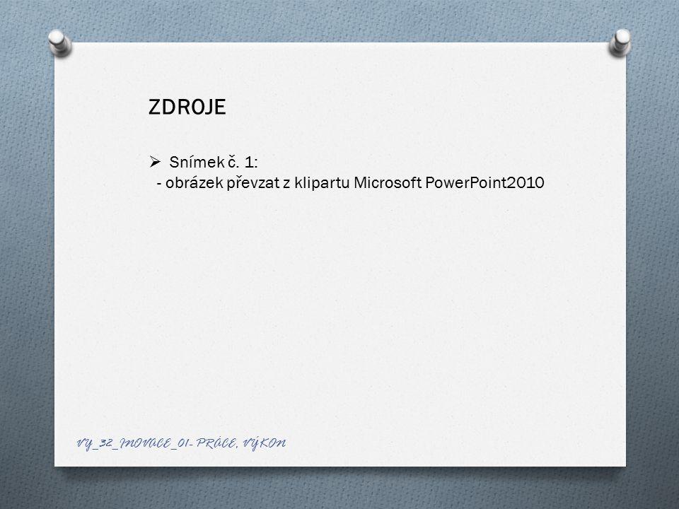 ZDROJE  Snímek č. 1: - obrázek převzat z klipartu Microsoft PowerPoint2010