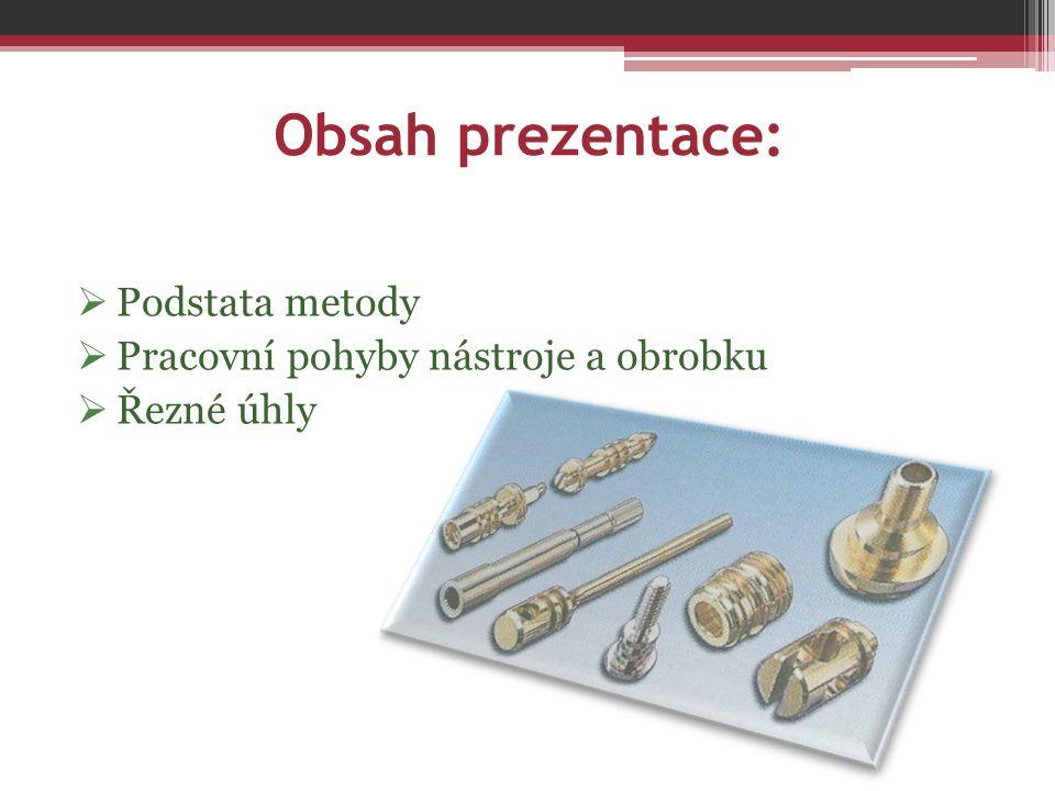 Obsah prezentace:  Podstata metody  Pracovní pohyby nástroje a obrobku  Řezné úhly