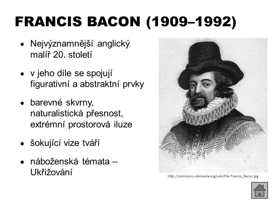 ● inspirace fotografií ● groteskní témata ● existenciální podtext ● ukázky díla: – http://avanteguardia.blogspot.cz/2012/10/francis-bacon-britva- klouzajici-pod.html http://avanteguardia.blogspot.cz/2012/10/francis-bacon-britva- klouzajici-pod.html FRANCIS BACON (1909–1992)