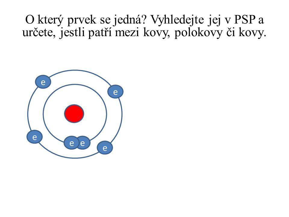 O který prvek se jedná? Vyhledejte jej v PSP a určete, jestli patří mezi kovy, polokovy či kovy.