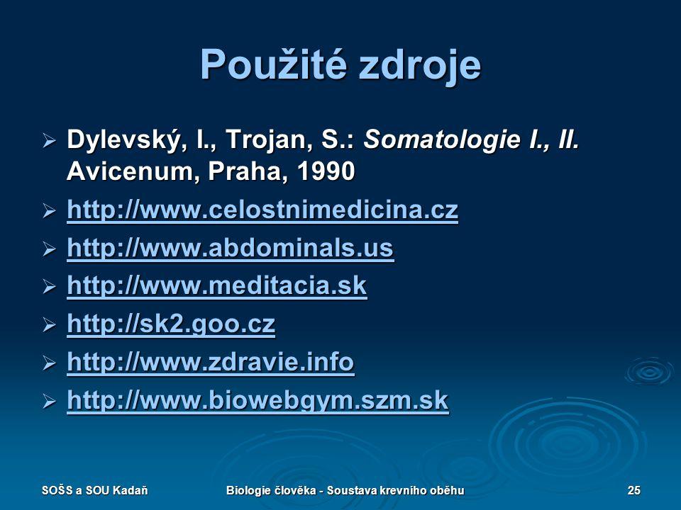 SOŠS a SOU KadaňBiologie člověka - Soustava krevního oběhu25 Použité zdroje  Dylevský, I., Trojan, S.: Somatologie I., II. Avicenum, Praha, 1990  ht