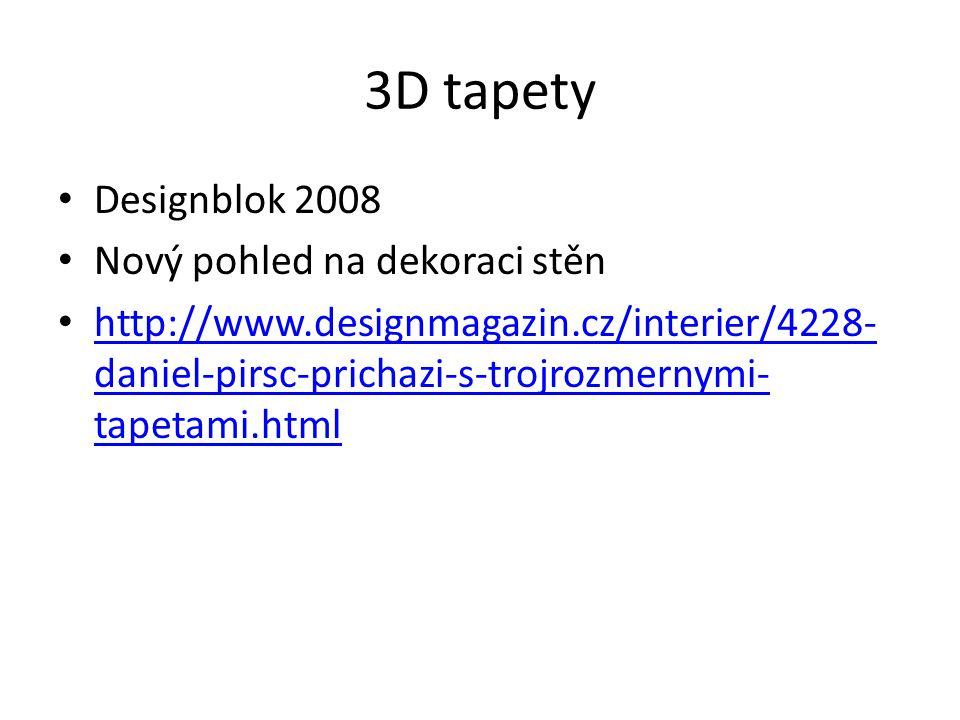 3D tapety Designblok 2008 Nový pohled na dekoraci stěn http://www.designmagazin.cz/interier/4228- daniel-pirsc-prichazi-s-trojrozmernymi- tapetami.html http://www.designmagazin.cz/interier/4228- daniel-pirsc-prichazi-s-trojrozmernymi- tapetami.html