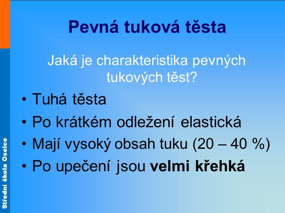 Střední škola Oselce Pevná tuková těsta Jaká je charakteristika pevných tukových těst.