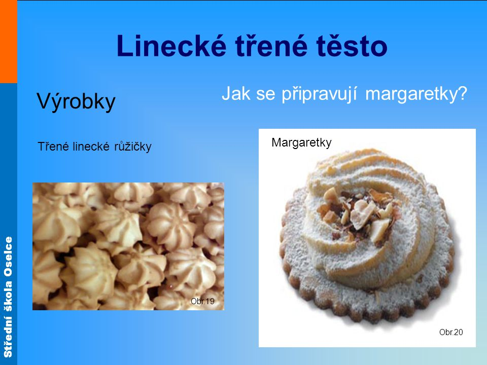 Střední škola Oselce Linecké třené těsto Výrobky Třené linecké růžičky Obr.20 Jak se připravují margaretky.