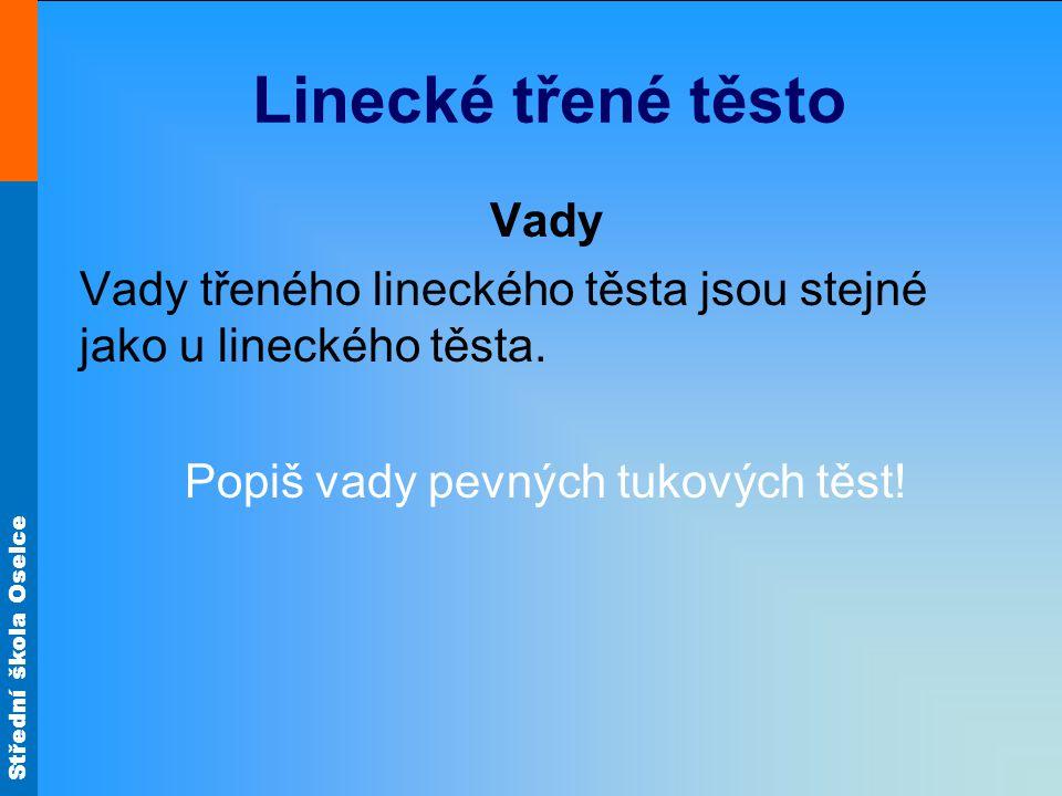 Střední škola Oselce Linecké třené těsto Vady Vady třeného lineckého těsta jsou stejné jako u lineckého těsta.