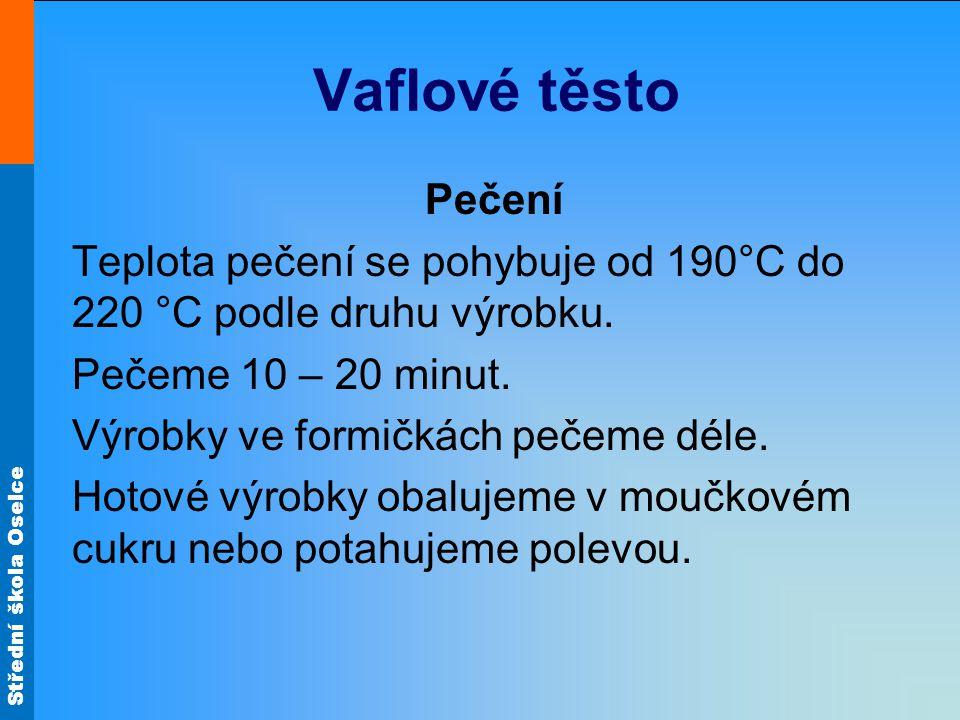 Střední škola Oselce Vaflové těsto Pečení Teplota pečení se pohybuje od 190°C do 220 °C podle druhu výrobku.