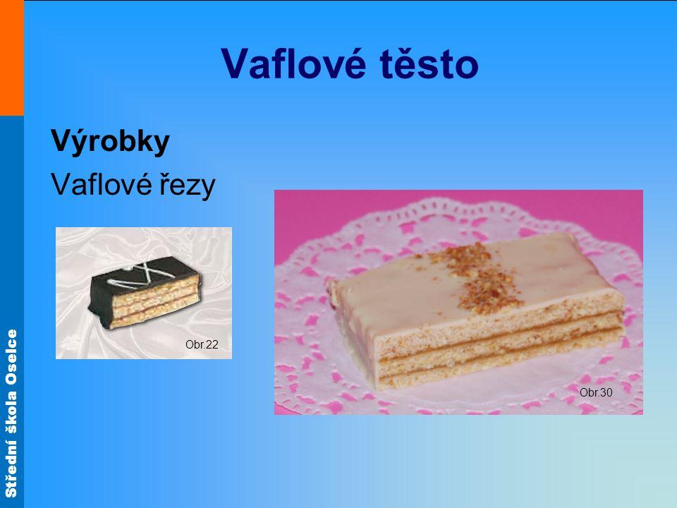 Střední škola Oselce Vaflové těsto Výrobky Vaflové řezy Obr.22 Obr.30