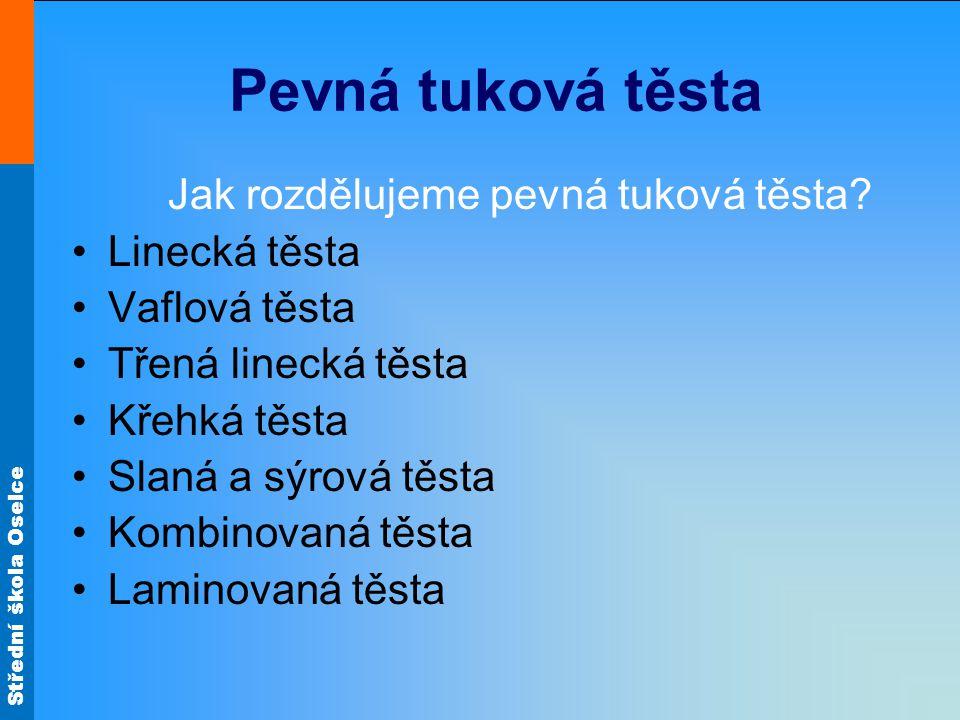Střední škola Oselce Pevná tuková těsta Jak rozdělujeme pevná tuková těsta.