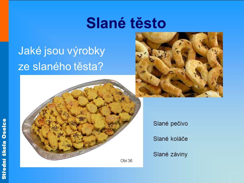 Střední škola Oselce Slané těsto Jaké jsou výrobky ze slaného těsta.