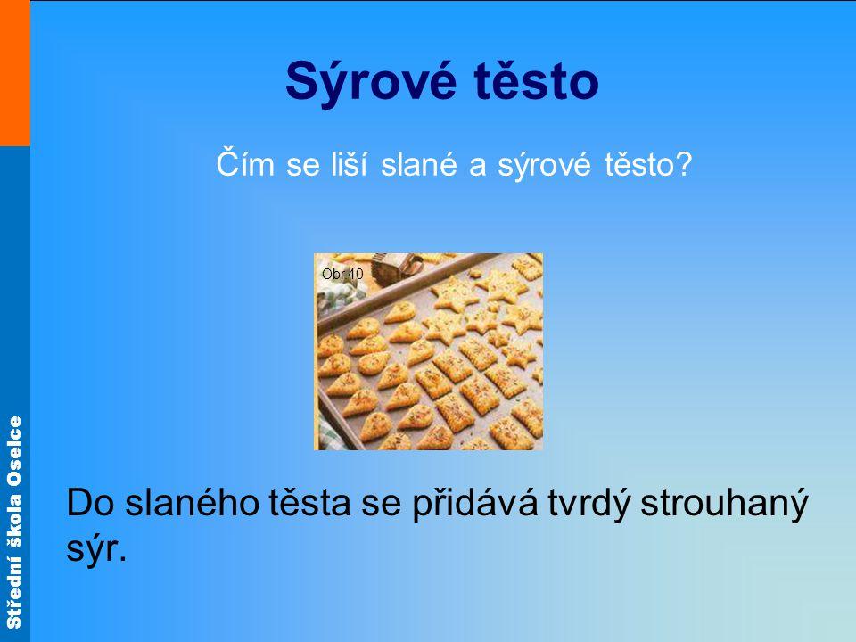 Střední škola Oselce Sýrové těsto Do slaného těsta se přidává tvrdý strouhaný sýr.
