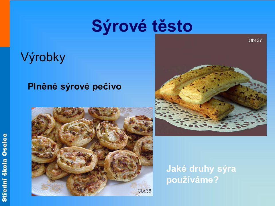 Střední škola Oselce Sýrové těsto Výrobky Plněné sýrové pečivo Jaké druhy sýra používáme.