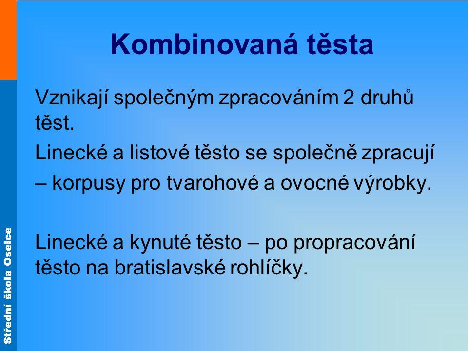 Střední škola Oselce Kombinovaná těsta Vznikají společným zpracováním 2 druhů těst.