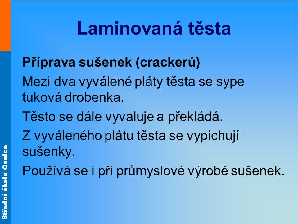 Střední škola Oselce Laminovaná těsta Příprava sušenek (crackerů) Mezi dva vyválené pláty těsta se sype tuková drobenka.