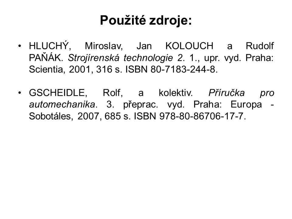 Použité zdroje: HLUCHÝ, Miroslav, Jan KOLOUCH a Rudolf PAŇÁK. Strojírenská technologie 2. 1., upr. vyd. Praha: Scientia, 2001, 316 s. ISBN 80-7183-244