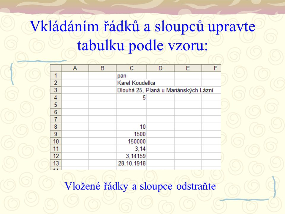 Vkládáním řádků a sloupců upravte tabulku podle vzoru: Vložené řádky a sloupce odstraňte
