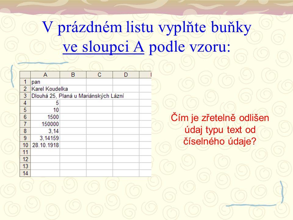 V prázdném listu vyplňte buňky ve sloupci A podle vzoru: Čím je zřetelně odlišen údaj typu text od číselného údaje