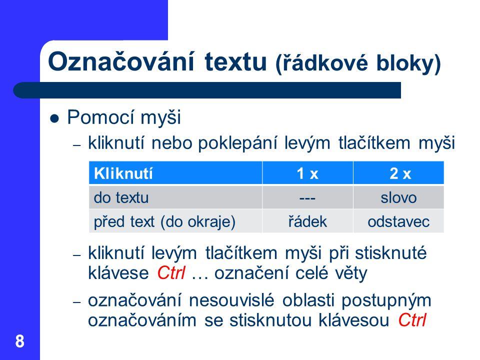 88 Označování textu (řádkové bloky) Pomocí myši – kliknutí nebo poklepání levým tlačítkem myši Kliknutí1 x 2 x do textu---slovo před text (do okraje)ř
