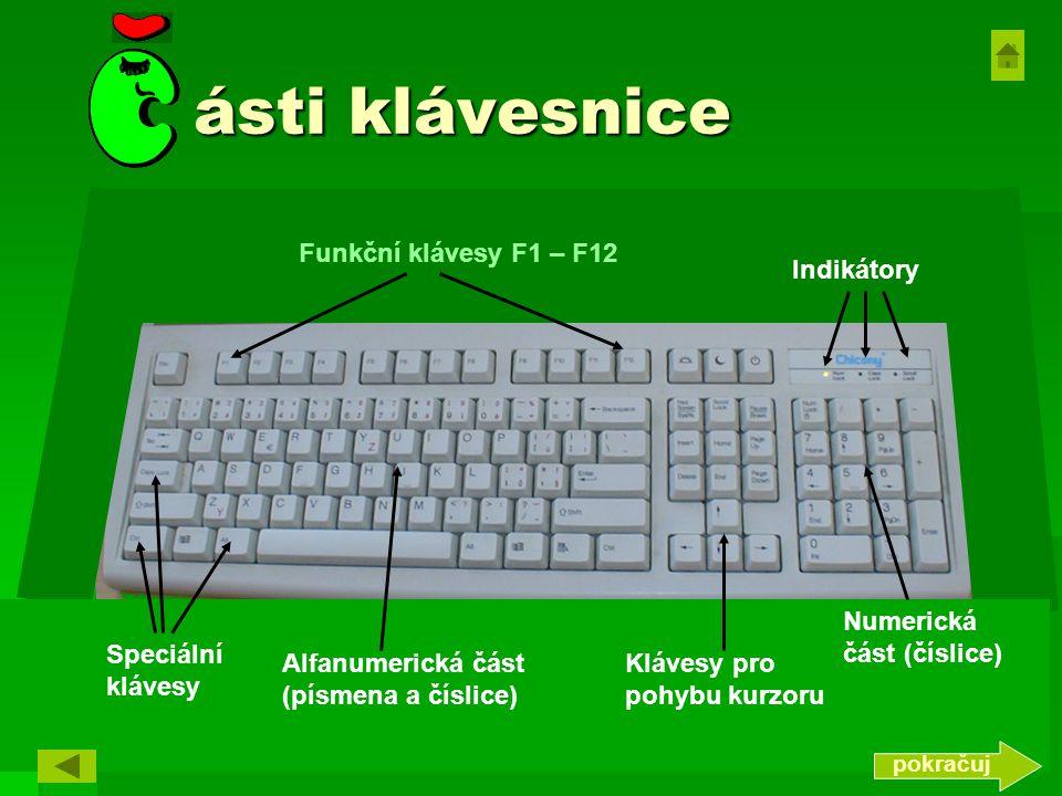 ásti klávesnice ásti klávesnice Klávesy pro pohybu kurzoru Numerická část (číslice) Alfanumerická část (písmena a číslice) Indikátory Funkční klávesy F1 – F12 Speciální klávesy pokračuj
