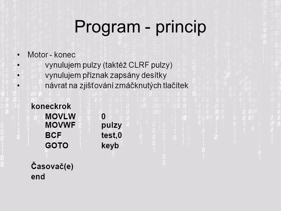 Program - princip Motor - konec vynulujem pulzy (taktéž CLRF pulzy) vynulujem příznak zapsány desítky návrat na zjišťování zmáčknutých tlačítek koneckrok MOVLW 0 MOVWF pulzy BCF test,0 GOTO keyb Časovač(e) end