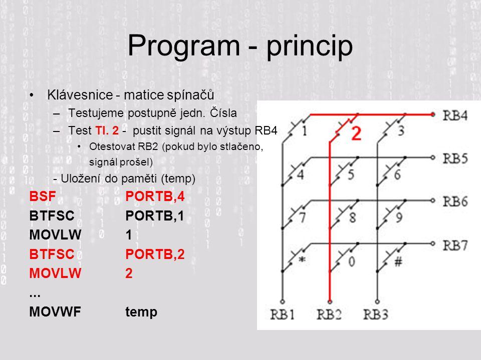 Program - princip Klávesnice - matice spínačů –Testujeme postupně jedn. Čísla –Test Tl. 2 - pustit signál na výstup RB4 Otestovat RB2 (pokud bylo stla