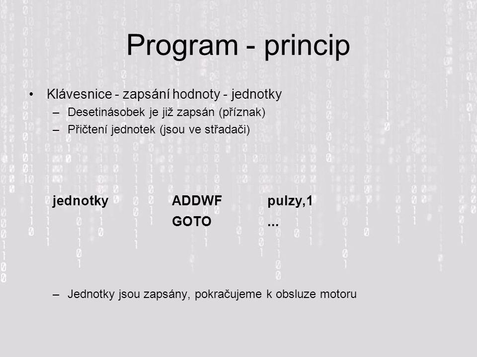 Program - princip Klávesnice - zapsání hodnoty - jednotky –Desetinásobek je již zapsán (příznak) –Přičtení jednotek (jsou ve střadači) jednotkyADDWF pulzy,1 GOTO...