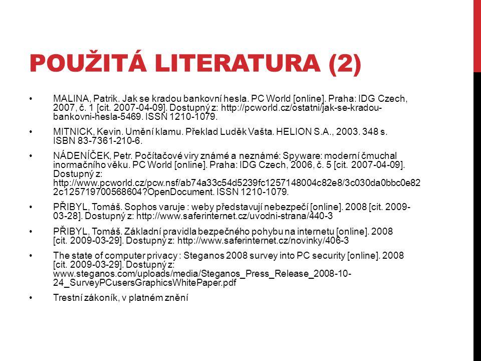 POUŽITÁ LITERATURA (2) MALINA, Patrik. Jak se kradou bankovní hesla.